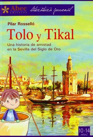 TOLO Y TIKAL. UNA HISTORIA DE AMISTAD EN LA SEVILLA DEL SIGLO DE ORO