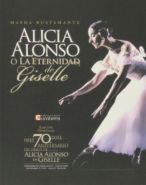 ALICIA ALONSO O A LA ETERNIDAD DE GISELLE