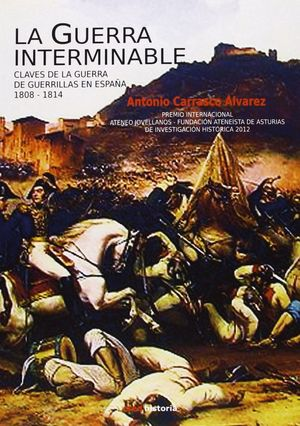 LA GUERRA INTERMINABLE. CLAVES DE LA GUERRA DE GUERRILLAS EN ESPAÑA (1808-1814)
