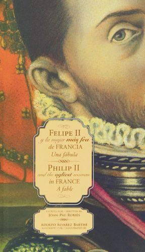 FELIPE II Y LA MUJER MÁS FEA DE FRANCIA/PHILIP II AND THE UGLIEST WOMAN IN FRANC