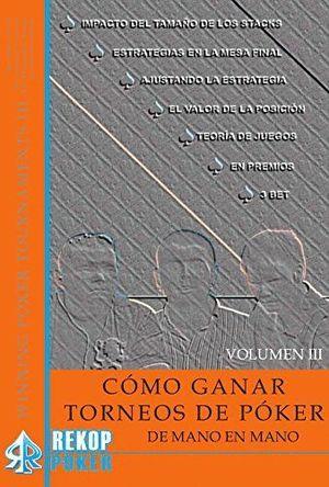 COMO GANAR TORNEOS DE POKER DE MANO EN MANO. VOLUMEN III.