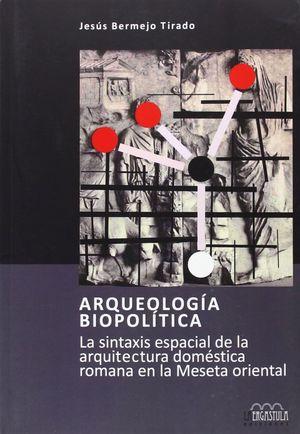ARQUEOLOGIA BIOPOLITICA