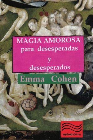 MAGIA AMOROSA PARA DESESPERADAS Y DESESPERADOS