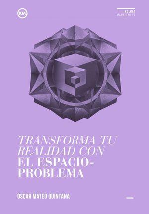 TRANSFORMA TU REALIDAD CON EL ESPACIO-PROBLEMA