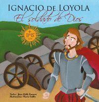 IGNACIO DE LOYOLA EL SOLDADO DE DIOS
