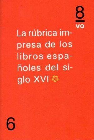 RUBRICA IMPRESA DE LOS LIBROS ESPAÑOLES DEL SIGLO XVI VOL 1