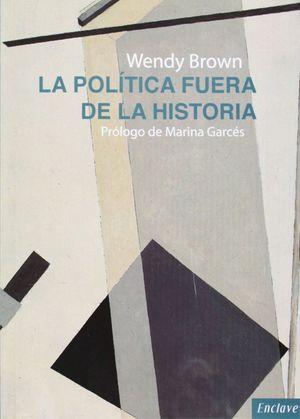 LA POLITICA FUERA DE LA HISTORIA