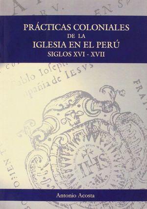 PRACTICAS COLONIALES DE LA IGLESIA EN EL PERU