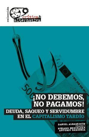 NO DEBEMOS, NO PAGAMOS!