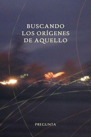 BUSCANDO LOS ORIGENES DE AQUELLO