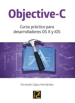 OBJECTIVE-C CURSO PRACTICO PARA DESARROLLADORES OS X Y IOS