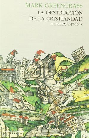 LA DESTRUCCION DE LA CRISTIANDAD, EUROPA 1517-1648