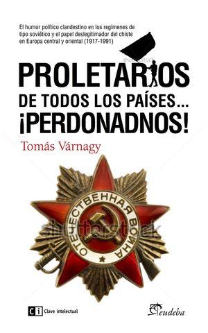 PROLETARIOS DE TODOS LOS PAISES...PERDONADNOS!