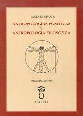ANTROPOLOGIAS POSITIVAS Y ANTROPOLOGIA FILOSOFICA 2ªED.