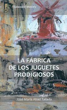 LA FABRICA DE LOS JUGUETES PRODIGIOSOS