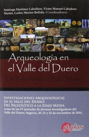 INVESTIGACIONES ARQUEOLOGICAS EN EL VALLE DEL DUERO