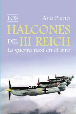 LOS HALCONES DEL III REICH, LA GUERRA NAZA EN EL AIRE