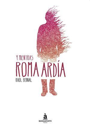 Y MIENTRAS ROMA ARDIA