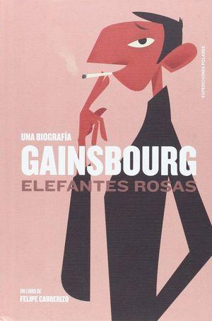 UNA BIOGRAFIA GAINSBOURG: ELEFANTES ROSAS