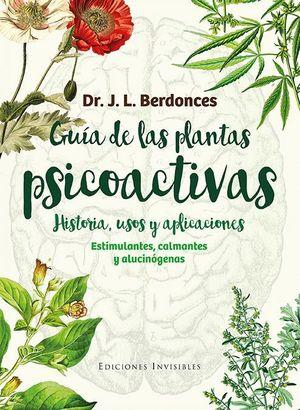 GUIA DE LAS PLANTAS PSICOACTIVAS. HISTORIA, USOS Y APLICACIONES