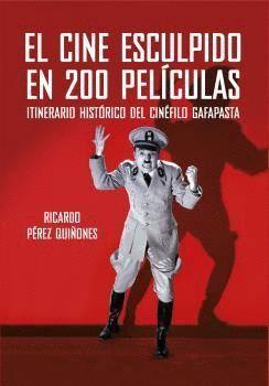 EL CINE ESCULPIDO EN 200 PELICULAS
