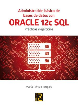 ADMINISTRACION BASICA DE BASES DE DATOS CON ORACLE 12C SQL