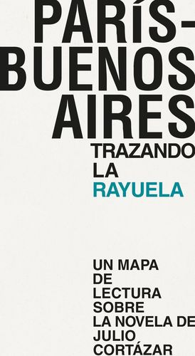PARÍS - BUENOS AIRES. TRAZANDO LA RAYUELA