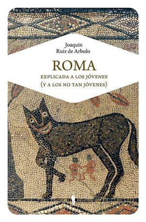 ROMA EXPLICADA A LOS JOVENES (Y A LOS NO TAN JOVENES)
