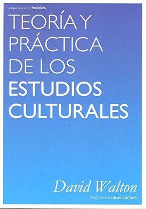 TEORÍA Y PRÁCTICA DE LOS ESTUDIOS CULTURALES