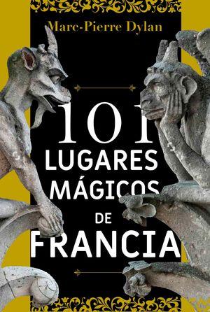 101 LUGARES MÁGICOS DE FRANCIA
