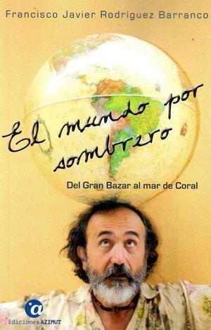 EL MUNDO POR SOMBRERO. TOMO I: DEL GRAN BAZAR AL MAR DE CORAL