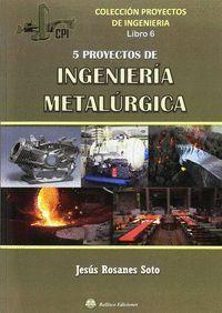 5 PROYECTOS DE INGENIERIA METALURGICA (LIBRO 6)