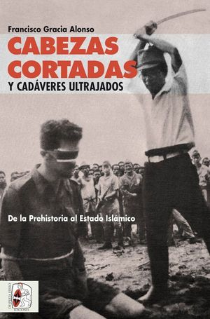 CABEZAS CORTADAS Y CADAVERES ULTRAJADOS