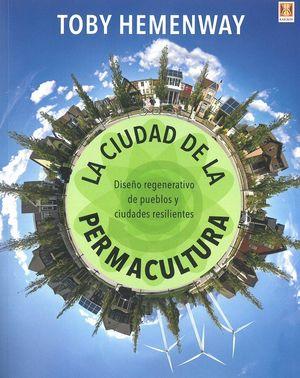 LA CIUDAD DE LA PERMACULTURA. DISEÑO REGENERATIVO DE PUEBLOS Y CIUDADES RESILIEN