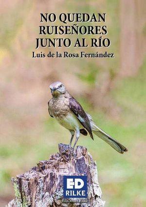 NO QUEDAN RUISEÑORES JUNTO AL RIO