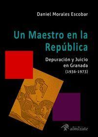 UN MAESTRO EN LA REPÚBLICA, DEPURACION Y JUICIO EN GRANADA (1936-1973)
