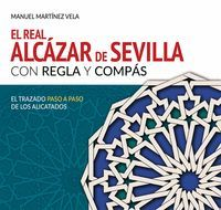 EL REAL ALCÁZAR DE SEVILLA CON REGLA Y COMPÁS.