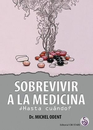 SOBREVIVIR A LA MEDICINA +HASTA CUANDO?