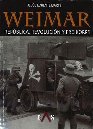WEIMAR: REPÚBLICA, REVOLUCIÓN Y FREIKORPS