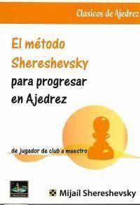 MÉTODO SHERESHEVSKY PARA PROGRESAR EN AJEDREZ, EL