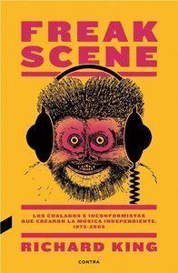 FREAK SCENE: LOS CHALADOS E INCONFORMISTAS QUE CREARON LA MÚSICA INDEPENDIENTE,