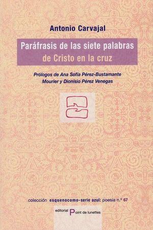 PARAFRASIS DE LAS SIETE PALABRAS DE CRISTO EN LA CRUZ