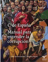 C DE ESPAÑA. MANUAL PARA ENTENDER LA CORRUPCION