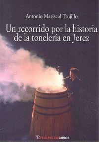 UN RECORRIDO POR LA HISTORIA DE LA TONELERIA EN JEREZ