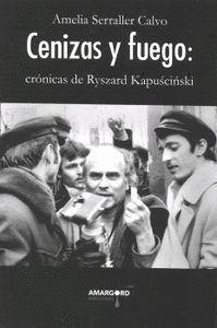 CENIZAS Y FUEGO: CRÓNICAS DE RYSZARD KAPUSCINSKI