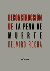 DECONSTRUCCIÓN DE LA PENA DE MUERTE