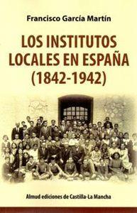 INSTITUTOS LOCALES EN ESPAÑA 1842-1942