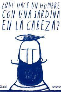 ¿QUÉ HACE UN HOMBRE CON UNA SARDINA EN LA CABEZA? (CAJA CON LIBRO JUEGO DE 35 TARJETAS)