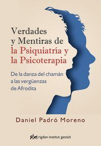 VERDADES Y MENTIRAS DE LA PSIQUIATRÍA Y LA PSICOTERAPIA