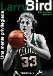 LARRY BIRD. UNA MENTE PRIVILEGIADA